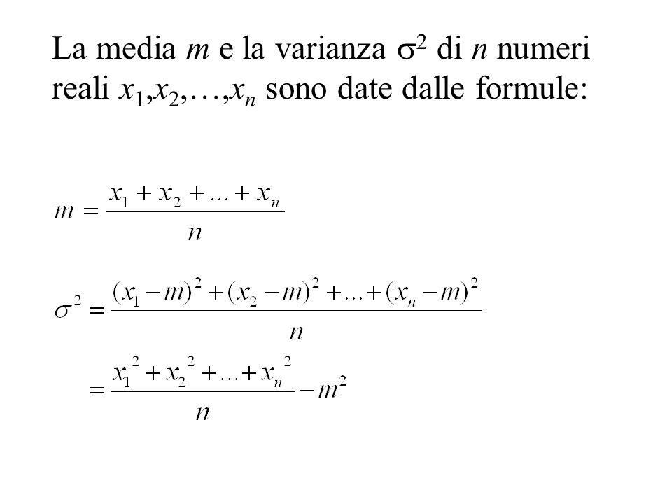 La media m e la varianza 2 di n numeri reali x 1,x 2,…,x n sono date dalle formule: