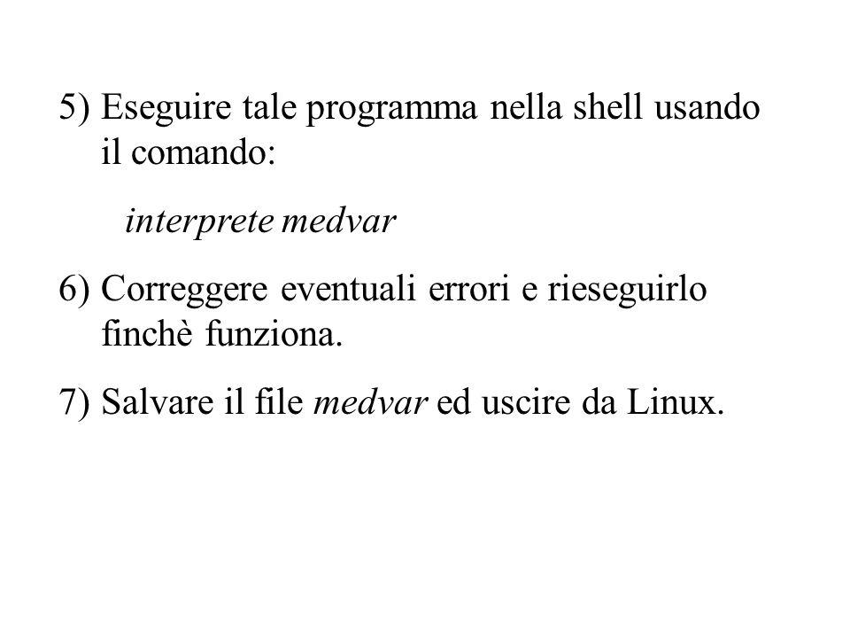 5)Eseguire tale programma nella shell usando il comando: interprete medvar 6)Correggere eventuali errori e rieseguirlo finchè funziona.