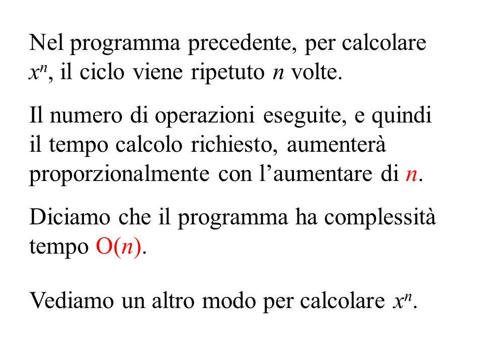 Nel programma precedente, per calcolare x n, il ciclo viene ripetuto n volte.