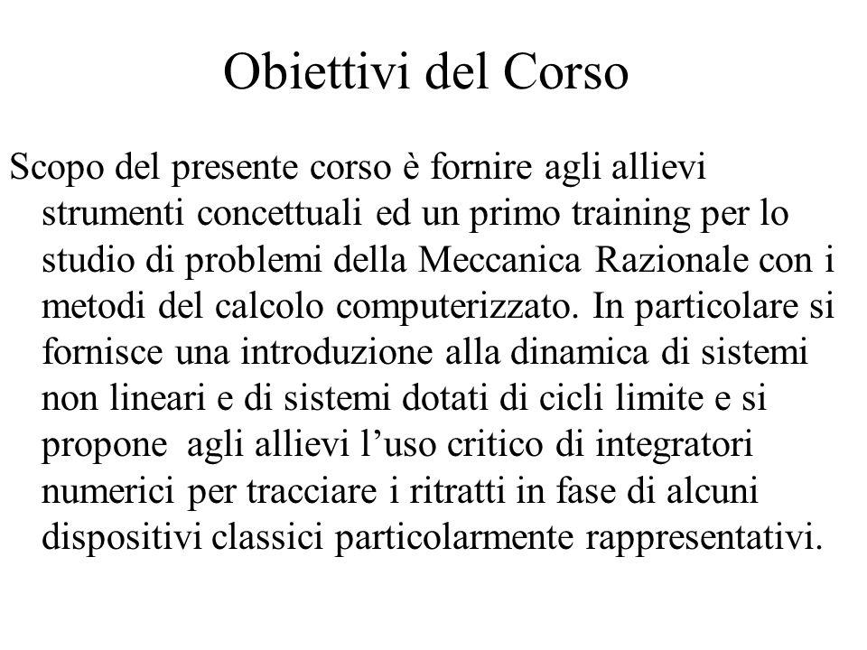 Obiettivi del Corso Scopo del presente corso è fornire agli allievi strumenti concettuali ed un primo training per lo studio di problemi della Meccani