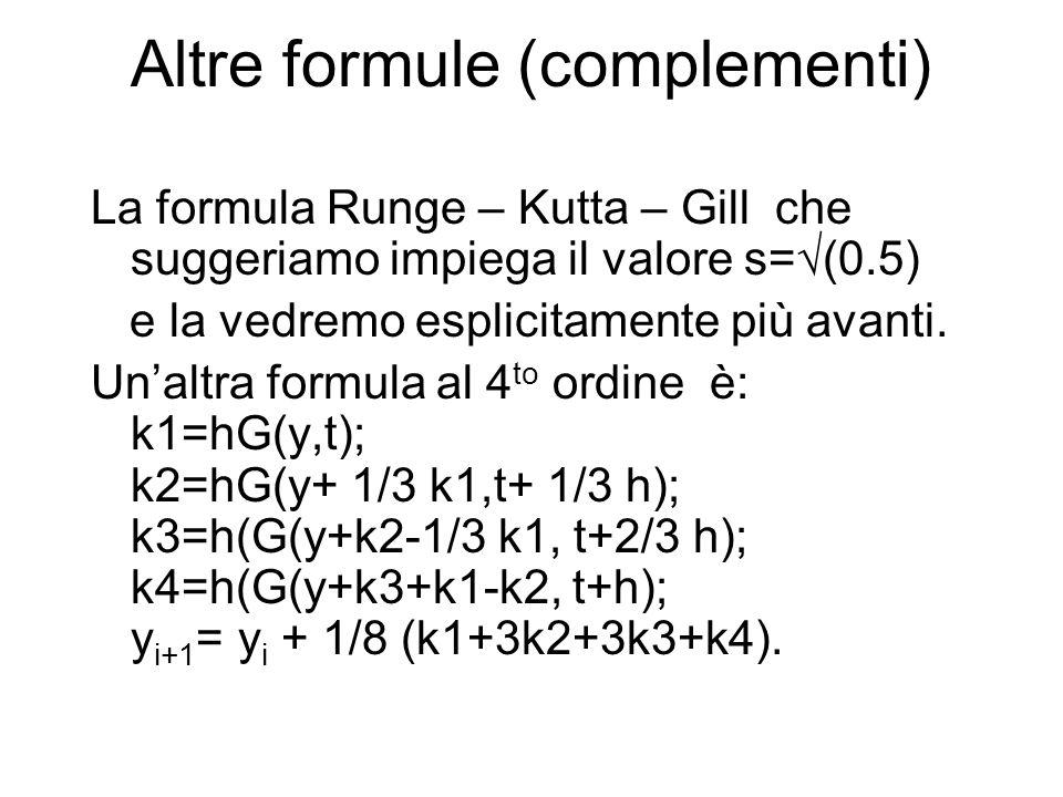 Altre formule (complementi) La formula Runge – Kutta – Gill che suggeriamo impiega il valore s= (0.5) e la vedremo esplicitamente più avanti. Unaltra
