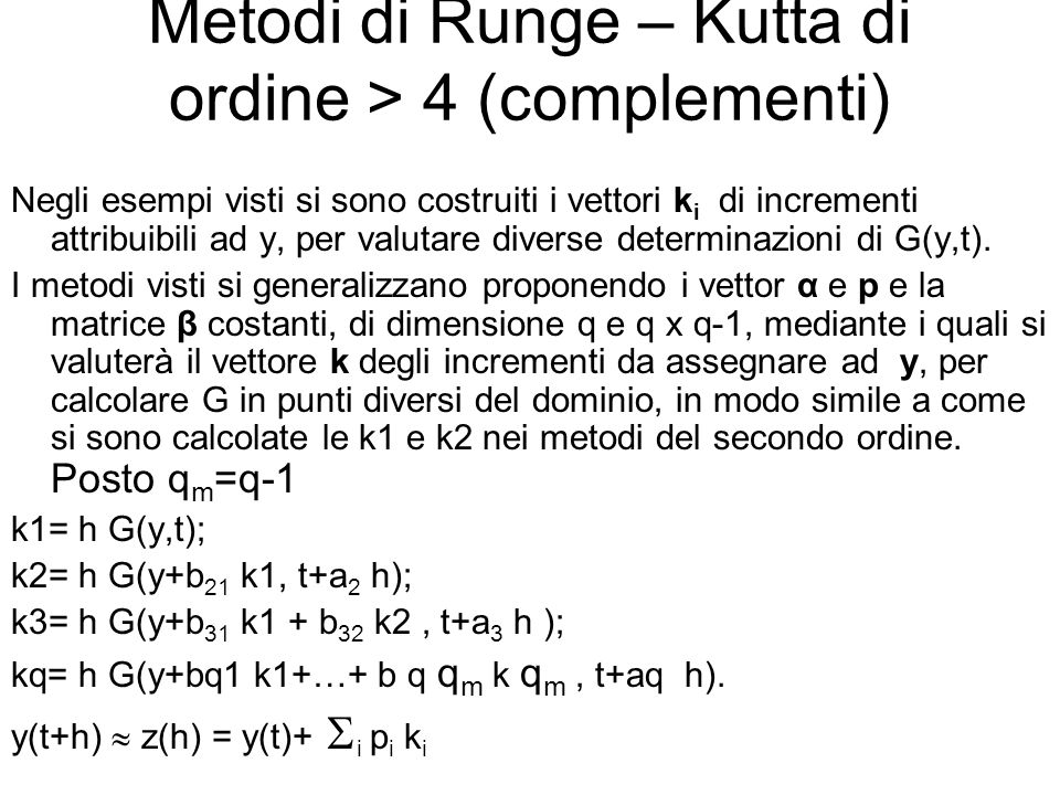 Metodi di Runge – Kutta di ordine > 4 (complementi) Negli esempi visti si sono costruiti i vettori k i di incrementi attribuibili ad y, per valutare d