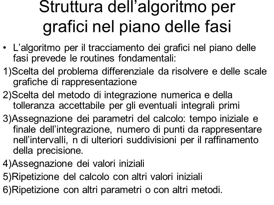 Struttura dellalgoritmo per grafici nel piano delle fasi Lalgoritmo per il tracciamento dei grafici nel piano delle fasi prevede le routines fondament