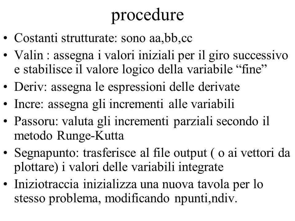 procedure Costanti strutturate: sono aa,bb,cc Valin : assegna i valori iniziali per il giro successivo e stabilisce il valore logico della variabile f