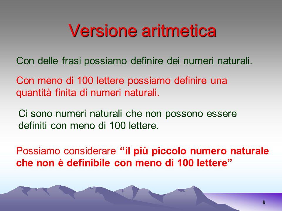 Versione aritmetica 6 Con delle frasi possiamo definire dei numeri naturali. Con meno di 100 lettere possiamo definire una quantità finita di numeri n