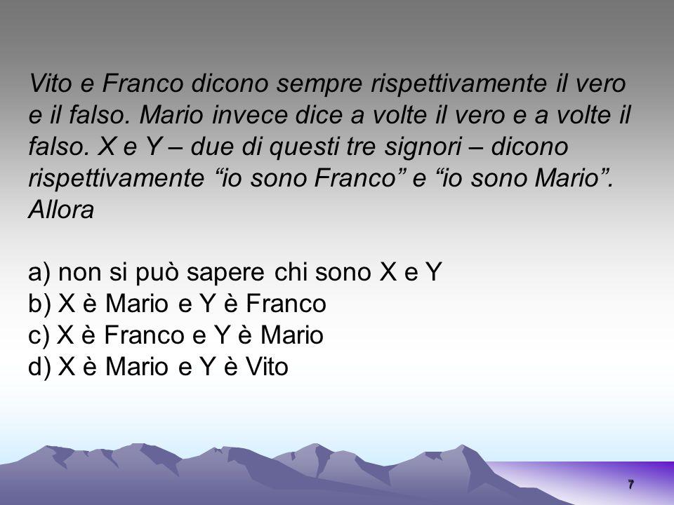 7 Vito e Franco dicono sempre rispettivamente il vero e il falso. Mario invece dice a volte il vero e a volte il falso. X e Y – due di questi tre sign