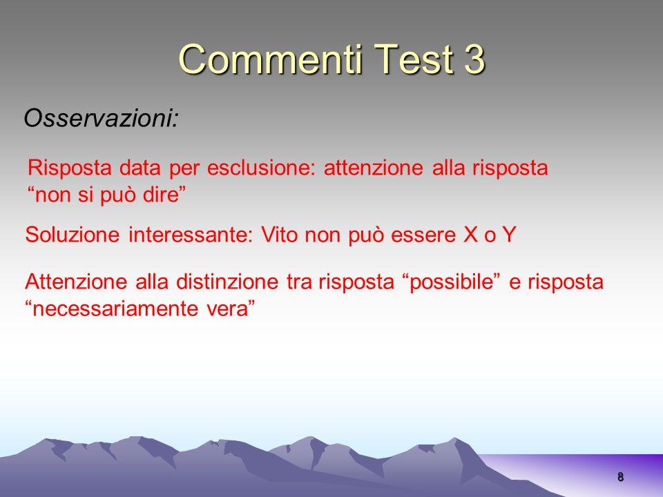 Commenti Test 3 8 Osservazioni: Risposta data per esclusione: attenzione alla risposta non si può dire Soluzione interessante: Vito non può essere X o