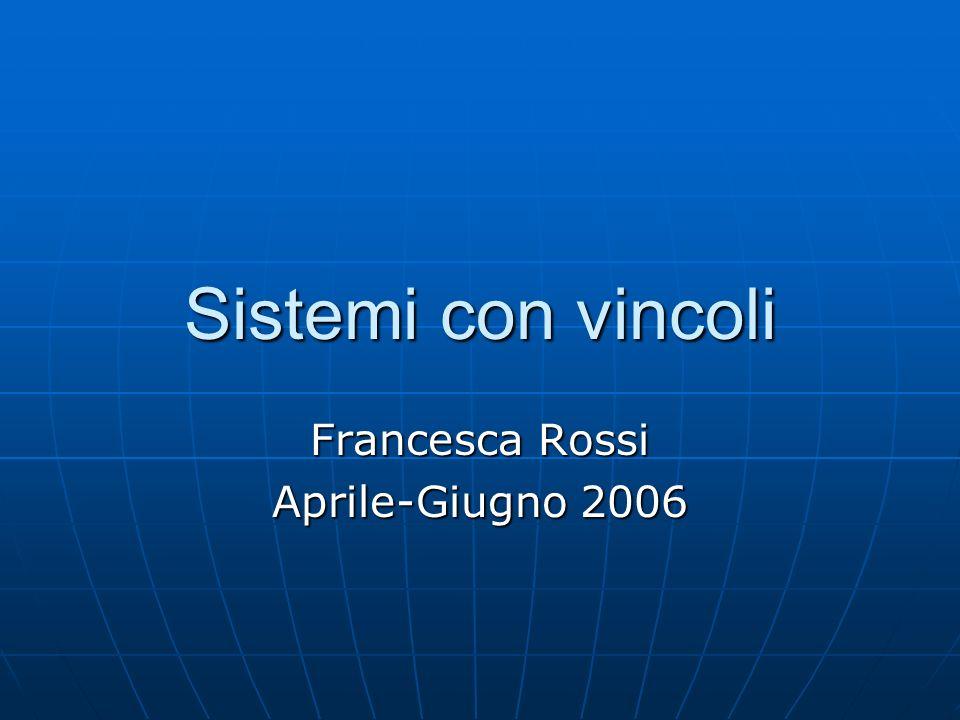 Sistemi con vincoli Francesca Rossi Aprile-Giugno 2006