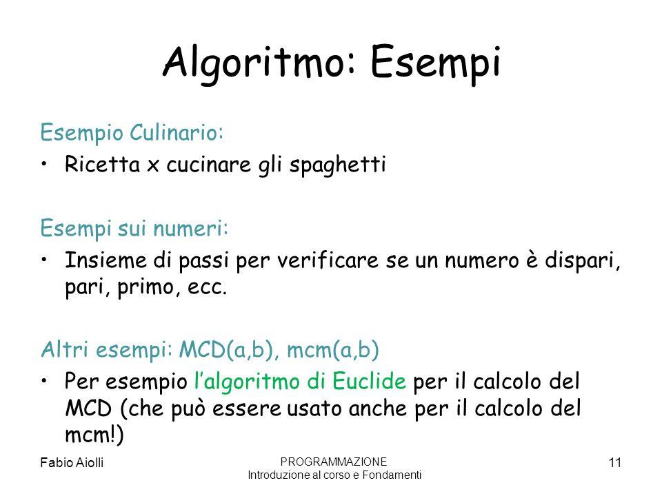 Algoritmo: Esempi Esempio Culinario: Ricetta x cucinare gli spaghetti Esempi sui numeri: Insieme di passi per verificare se un numero è dispari, pari,