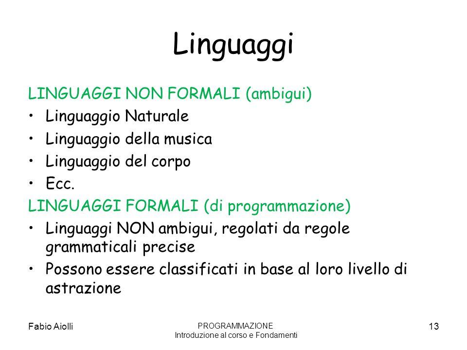 Linguaggi LINGUAGGI NON FORMALI (ambigui) Linguaggio Naturale Linguaggio della musica Linguaggio del corpo Ecc. LINGUAGGI FORMALI (di programmazione)