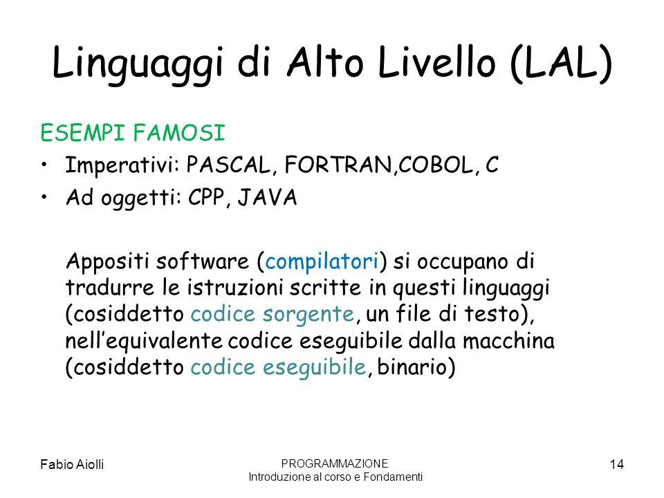 Linguaggi di Alto Livello (LAL) ESEMPI FAMOSI Imperativi: PASCAL, FORTRAN,COBOL, C Ad oggetti: CPP, JAVA Appositi software (compilatori) si occupano d