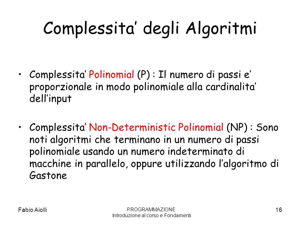 Complessita degli Algoritmi Complessita Polinomial (P) : Il numero di passi e proporzionale in modo polinomiale alla cardinalita dellinput Complessita