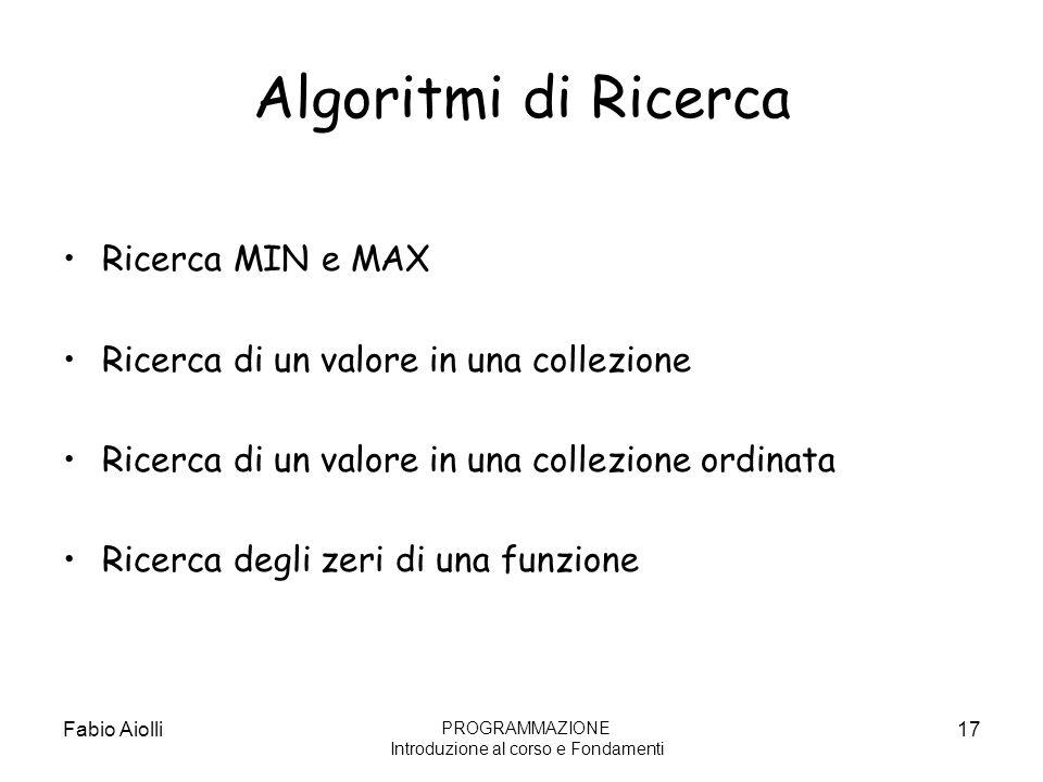 Algoritmi di Ricerca Ricerca MIN e MAX Ricerca di un valore in una collezione Ricerca di un valore in una collezione ordinata Ricerca degli zeri di un