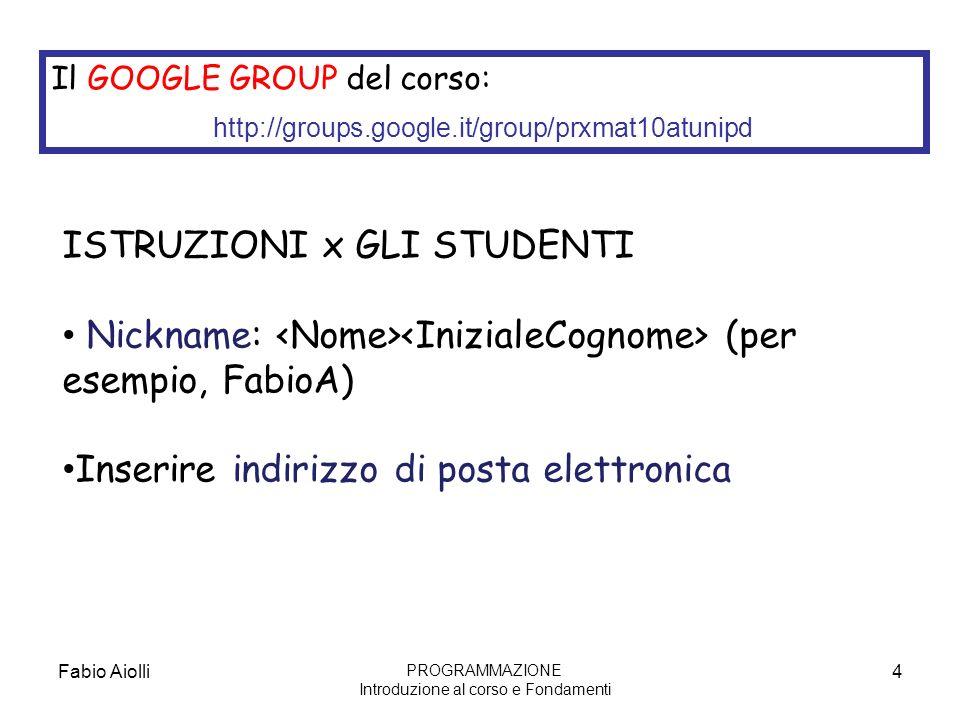 Fabio Aiolli4 Il GOOGLE GROUP del corso: http://groups.google.it/group/prxmat10atunipd ISTRUZIONI x GLI STUDENTI Nickname: (per esempio, FabioA) Inser