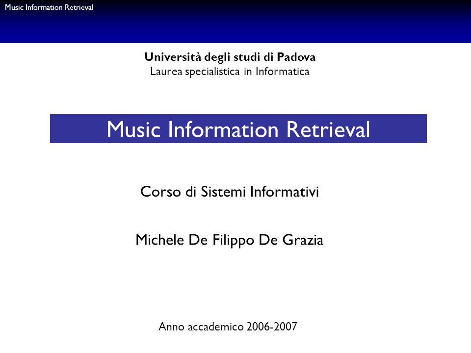 Music Information Retrieval Università degli studi di Padova Laurea specialistica in Informatica Corso di Sistemi Informativi Michele De Filippo De Gr
