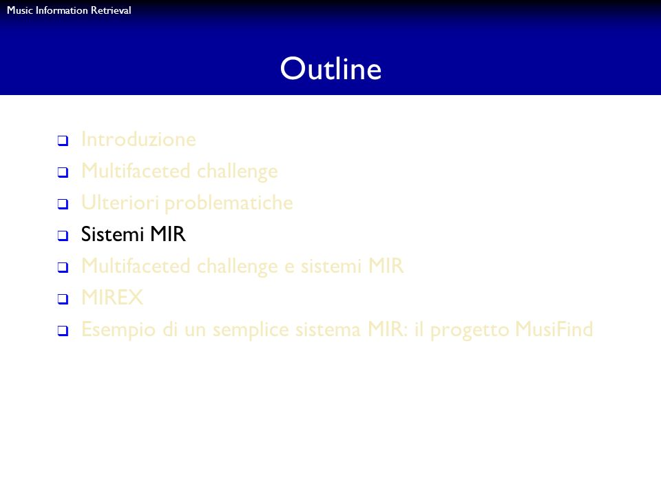Music Information Retrieval Outline Introduzione Multifaceted challenge Ulteriori problematiche Sistemi MIR Multifaceted challenge e sistemi MIR MIREX