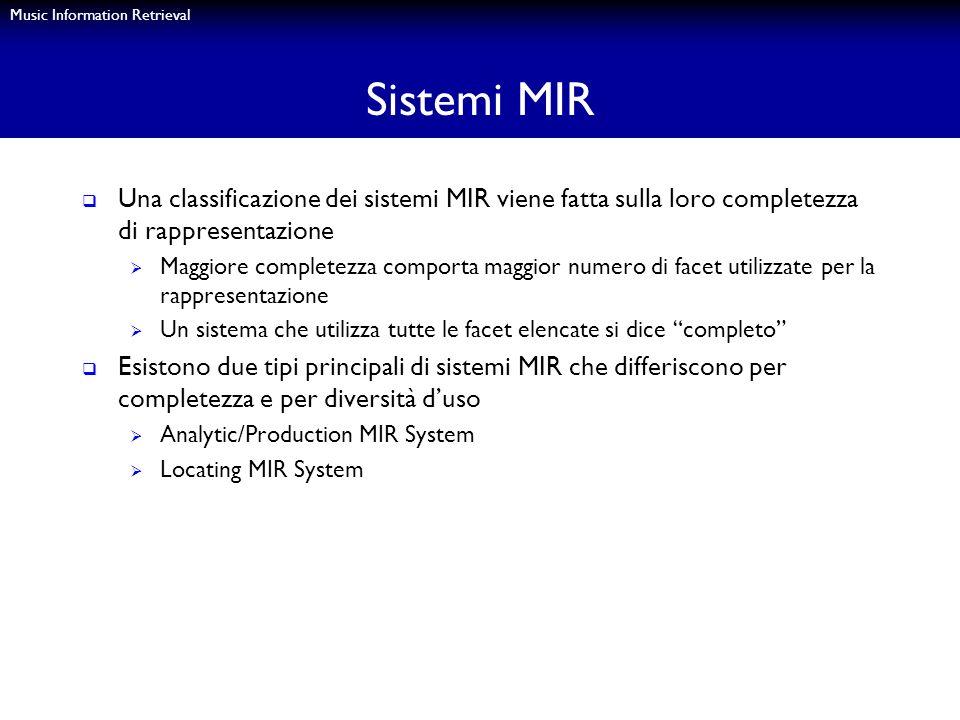 Music Information Retrieval Sistemi MIR Una classificazione dei sistemi MIR viene fatta sulla loro completezza di rappresentazione Maggiore completezz