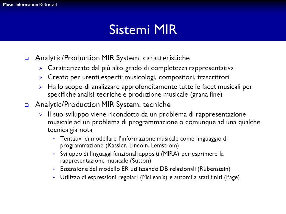 Music Information Retrieval Sistemi MIR Analytic/Production MIR System: caratteristiche Caratterizzato dal più alto grado di completezza rappresentati