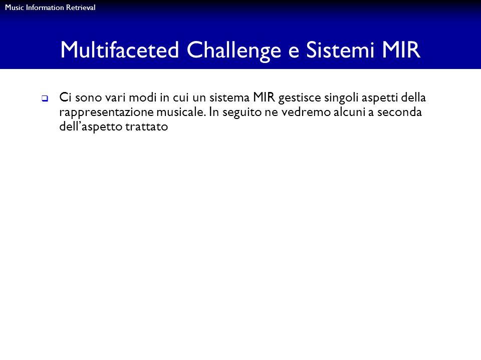 Music Information Retrieval Multifaceted Challenge e Sistemi MIR Ci sono vari modi in cui un sistema MIR gestisce singoli aspetti della rappresentazio
