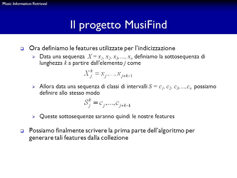 Music Information Retrieval Il progetto MusiFind Ora definiamo le features utilizzate per lindicizzazione Data una sequenza X = x 1, x 2, x 3,…, x n d