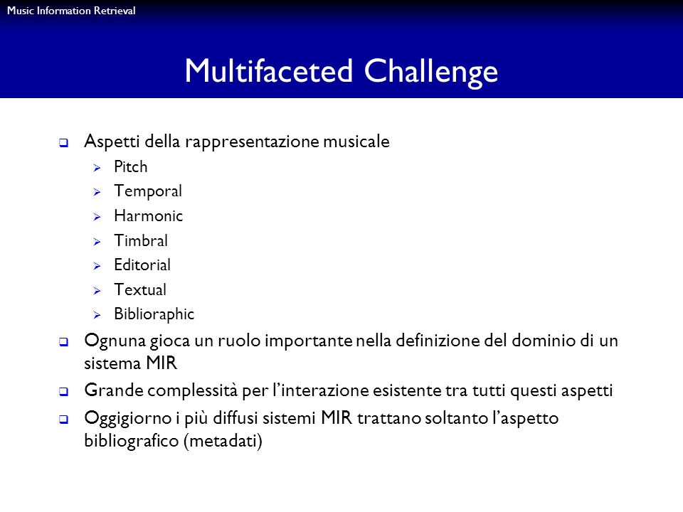 Music Information Retrieval Multifaceted Challenge Aspetti della rappresentazione musicale Pitch Temporal Harmonic Timbral Editorial Textual Bibliorap