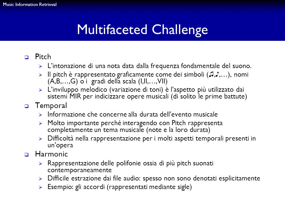 Music Information Retrieval Multifaceted Challenge Pitch Lintonazione di una nota data dalla frequenza fondamentale del suono. Il pitch è rappresentat
