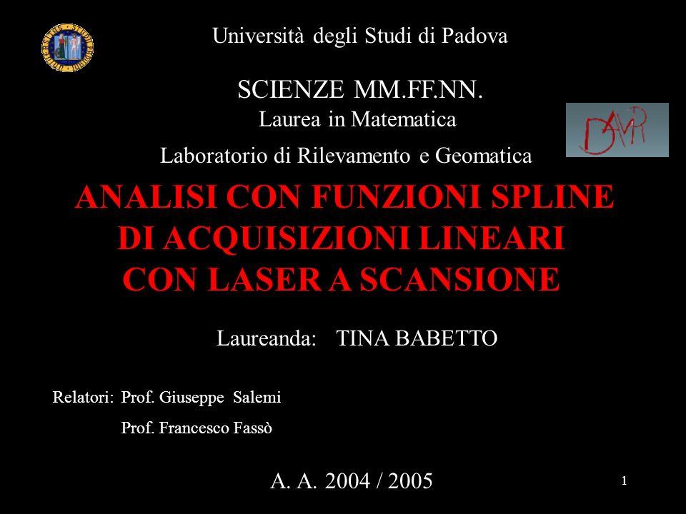1 Università degli Studi di Padova SCIENZE MM.FF.NN. Laurea in Matematica Laboratorio di Rilevamento e Geomatica ANALISI CON FUNZIONI SPLINE DI ACQUIS