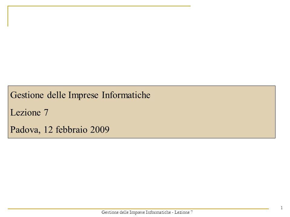 Gestione delle Imprese Informatiche - Lezione 7 1 Gestione delle Imprese Informatiche Lezione 7 Padova, 12 febbraio 2009