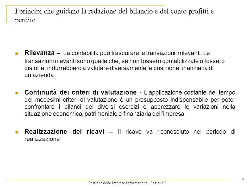 Gestione delle Imprese Informatiche - Lezione 7 10 Rilevanza – La contabilità può trascurare le transazioni irrilevanti. Le transazioni rilevanti sono