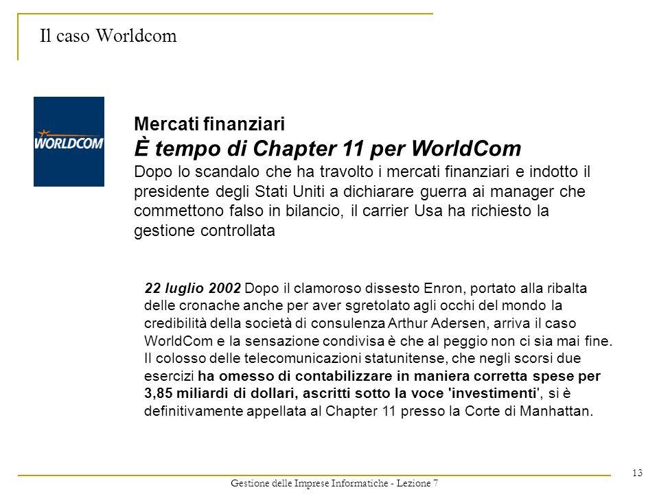 Gestione delle Imprese Informatiche - Lezione 7 13 Il caso Worldcom Mercati finanziari È tempo di Chapter 11 per WorldCom Dopo lo scandalo che ha trav