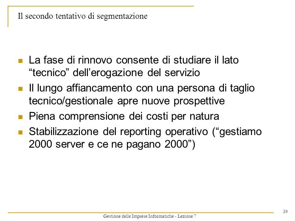 Gestione delle Imprese Informatiche - Lezione 7 39 Il secondo tentativo di segmentazione La fase di rinnovo consente di studiare il lato tecnico delle