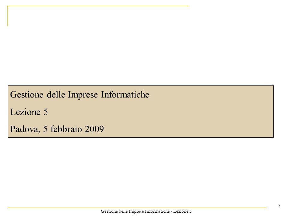 Gestione delle Imprese Informatiche - Lezione 5 1 Gestione delle Imprese Informatiche Lezione 5 Padova, 5 febbraio 2009
