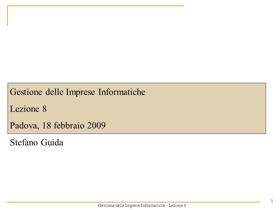 Gestione delle Imprese Informatiche - Lezione 8 1 Gestione delle Imprese Informatiche Lezione 8 Padova, 18 febbraio 2009 Stefano Guida