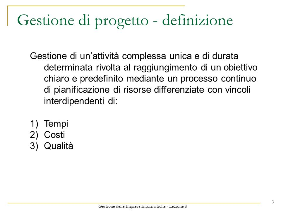 Gestione delle Imprese Informatiche - Lezione 8 14 Q2Q3Q4Q1Q2Q3Q4Q1Q2Q3Q4Q1Q2Q3Q4Q1Q2Q3Q4Q1 20082009201020112012 Q1Q2 2013 Contract Changes Minor Changes Design MSA + 3 Catalogue Global Delivery Existing ContractTwo year extension Sign contract extension Global Delivery Model Minor Changes Design Global services offering Global delivery model Multi-supplier Service Management Workshops Design Retained services Outsourced services Infrastructure Business Platform Management Manual workarounds Design SAP reengineering Apps monitoring Global Email operations SPOC business office Service Desk in Multi-supplier environment Migrate to new tools Design Knowledge base Integration with other suppliers Green Data Centre Build business plan Consultancy Operate global email service Operate Integrator services Operate BPM service EDS\dwalton\Greenfield\Greenfield Transformation Flightplan v0a 18-Jul-2008.ppt Esempio WBS