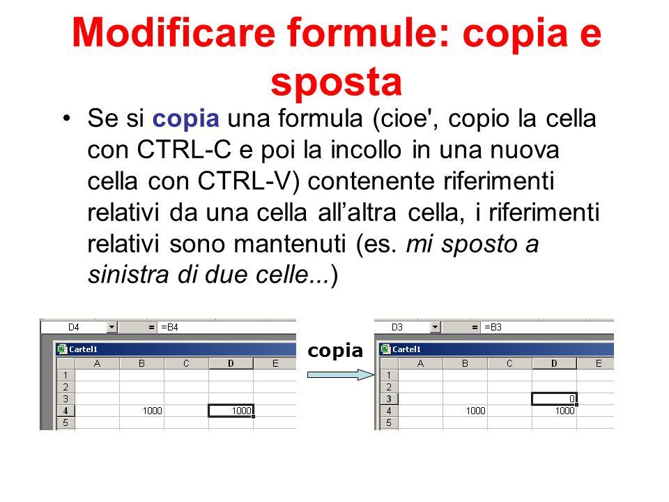 Modificare formule: copia e sposta Se si copia una formula (cioe', copio la cella con CTRL-C e poi la incollo in una nuova cella con CTRL-V) contenent
