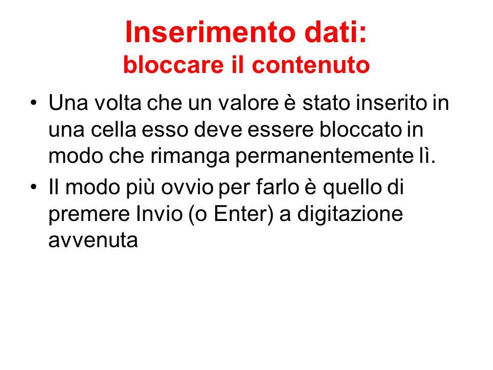 Inserimento dati: bloccare il contenuto Una volta che un valore è stato inserito in una cella esso deve essere bloccato in modo che rimanga permanente