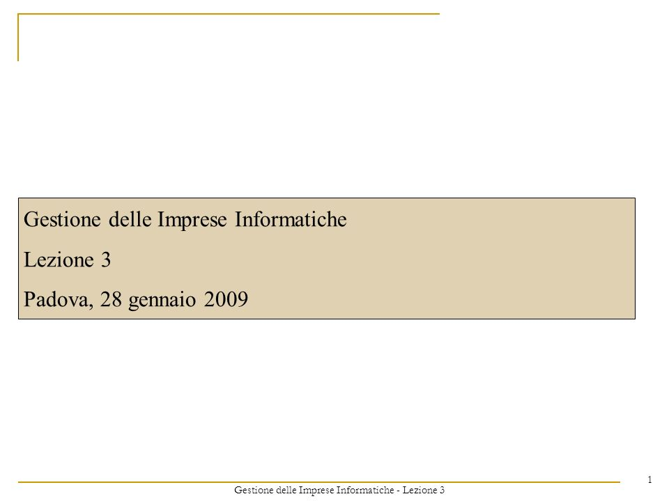 Gestione delle Imprese Informatiche - Lezione 3 1 Gestione delle Imprese Informatiche Lezione 3 Padova, 28 gennaio 2009