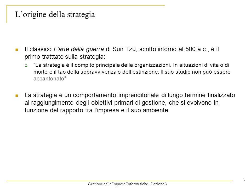 Gestione delle Imprese Informatiche - Lezione 3 3 Lorigine della strategia Il classico Larte della guerra di Sun Tzu, scritto intorno al 500 a.c., è i