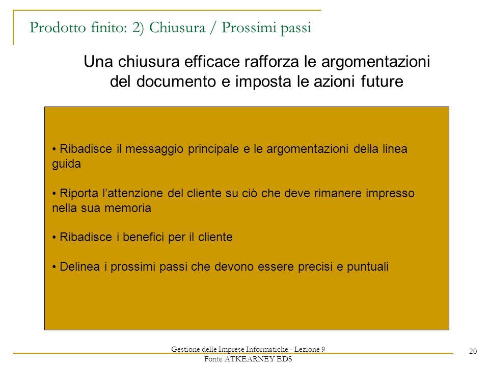 Gestione delle Imprese Informatiche - Lezione 9 Fonte ATKEARNEY EDS 20 Prodotto finito: 2) Chiusura / Prossimi passi Una chiusura efficace rafforza le
