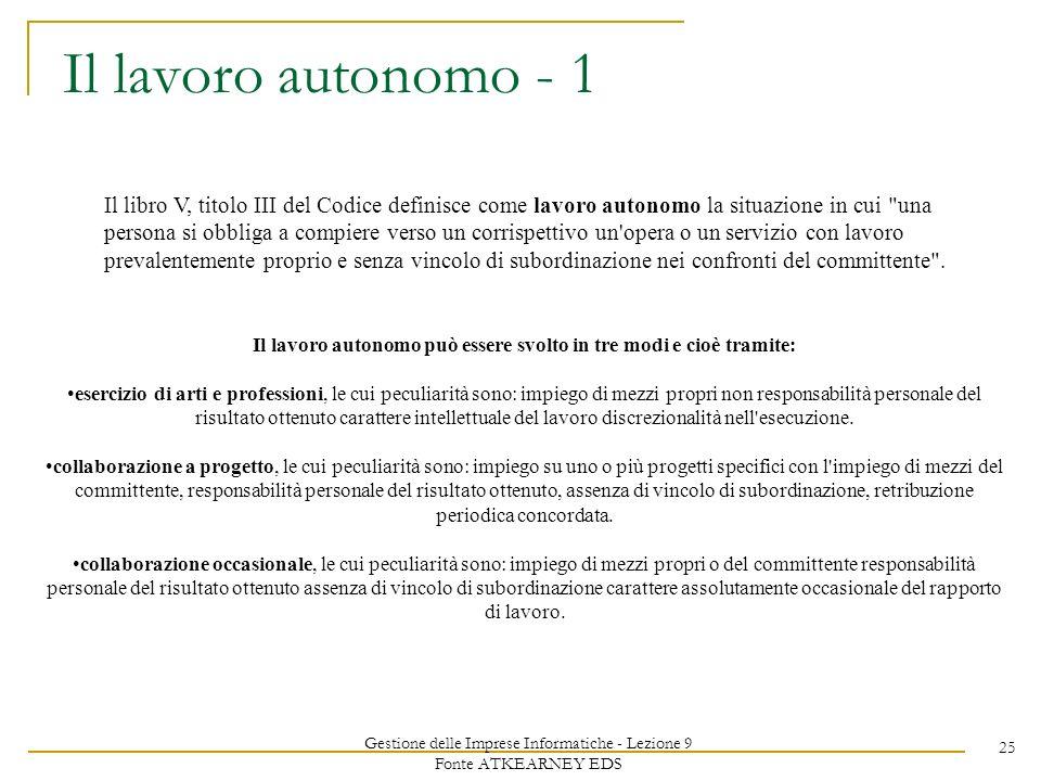 Gestione delle Imprese Informatiche - Lezione 9 Fonte ATKEARNEY EDS 25 Il lavoro autonomo - 1 Il libro V, titolo III del Codice definisce come lavoro
