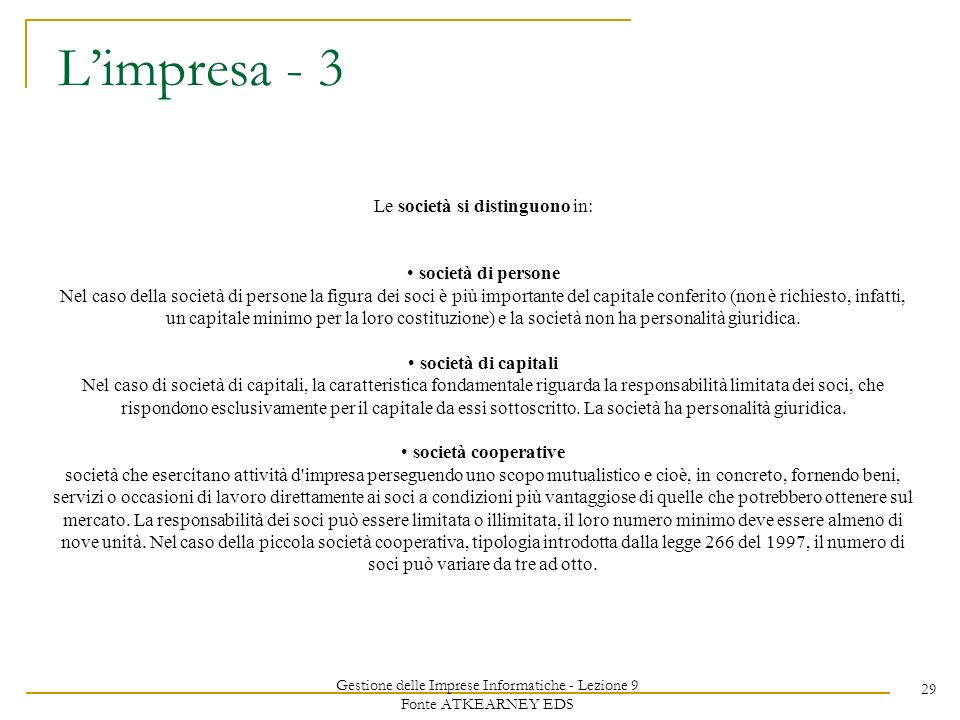 Gestione delle Imprese Informatiche - Lezione 9 Fonte ATKEARNEY EDS 29 Limpresa - 3 Le società si distinguono in: società di persone Nel caso della so