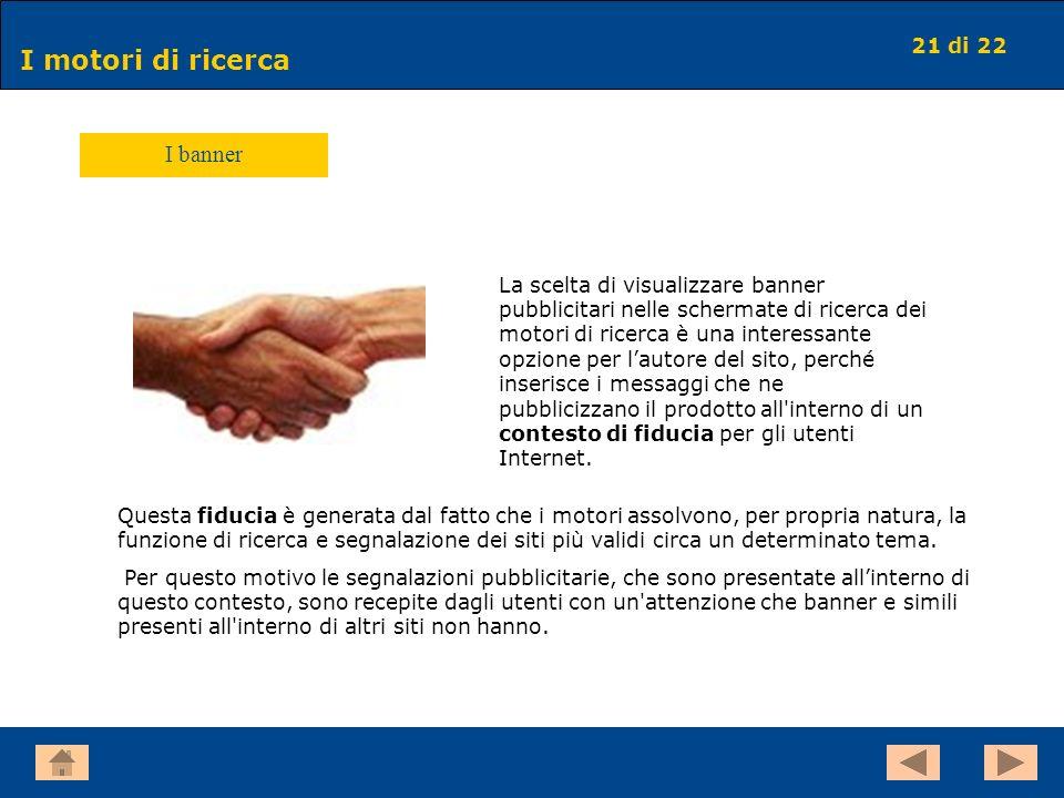 21 di 22 I motori di ricerca I banner La scelta di visualizzare banner pubblicitari nelle schermate di ricerca dei motori di ricerca è una interessant