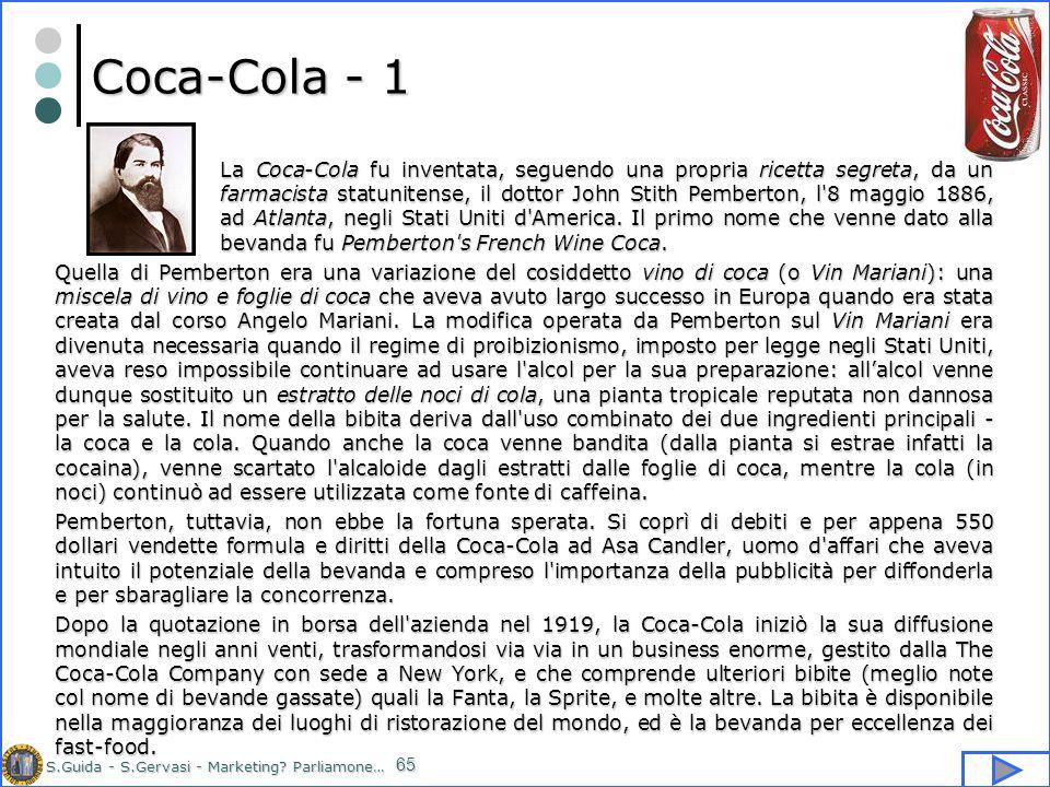 S.Guida - S.Gervasi - Marketing? Parliamone… 65 Coca-Cola - 1 La Coca-Cola fu inventata, seguendo una propria ricetta segreta, da un farmacista statun