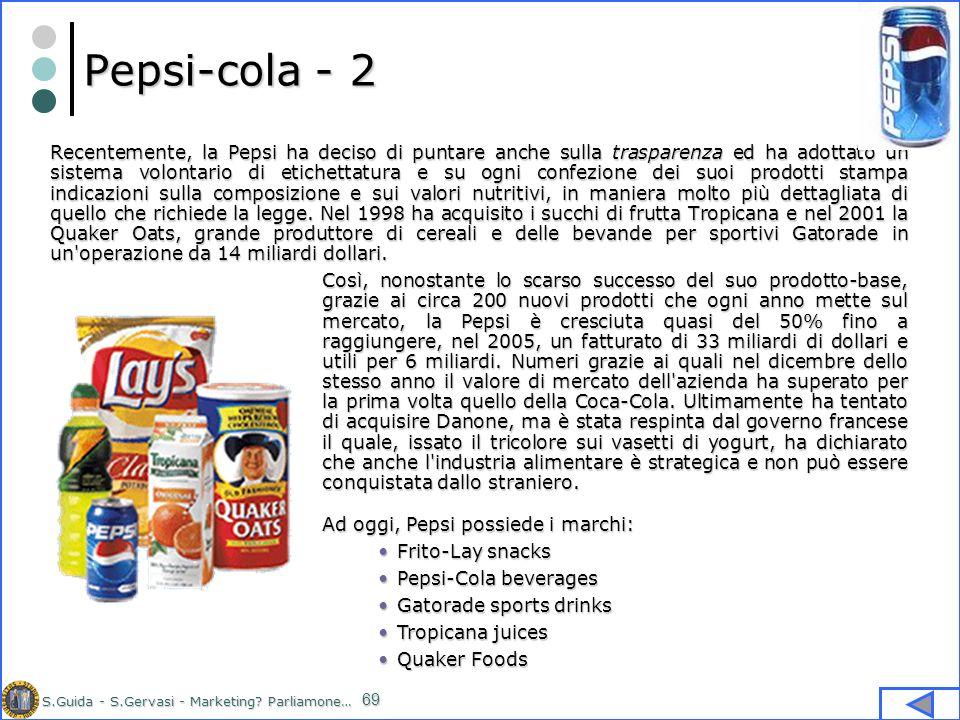 S.Guida - S.Gervasi - Marketing? Parliamone… 69 Pepsi-cola - 2 Recentemente, la Pepsi ha deciso di puntare anche sulla trasparenza ed ha adottato un s