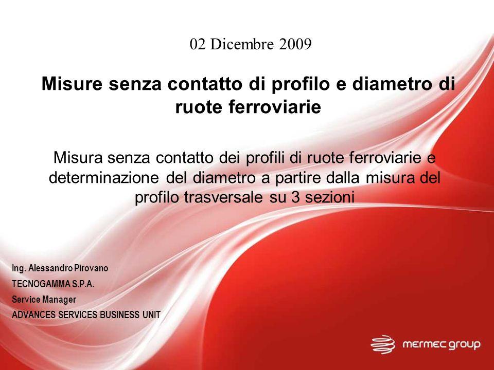 2 Global Footprint Place: Monopoli, Italy Activity: R&D, Manufacturing Employees: 225 Area: 7,398 sqm Place: Columbia, USA Activity: R&D, Manufacturing Employees: 36 Area: 4,325 sqm Place: Marseilles, France Activity: R&D Employees: 10 Area: 180 sqm Place: Treviso, Italy Activity: R&D, Manufacturing Employees: 65 Area: 1,500 sqm MAIN OFFICE Monopoli, Italy BRANCH OFFICE Norway REP OFFICES Roma, italy Switzerland China Korea MAIN OFFICE Treviso, Italy R&D LAB Palermo, Italy REP OFFICE China MAIN OFFICE Columbia, USA REP OFFICES Chicago Brasil UK Italy Spain Unghery Poland China Taiwan Australia MAIN OFFICE Marsiglia, France GLOBAL LOCATIONS Misure senza contatto di profilo e diametro di ruote ferroviarie