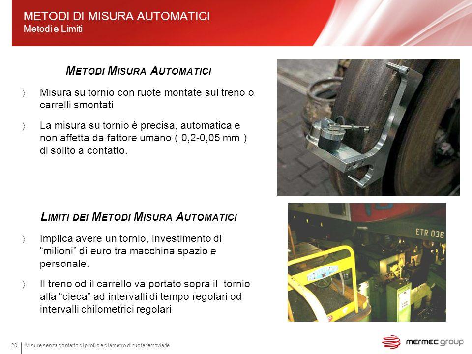 Misure senza contatto di profilo e diametro di ruote ferroviarie20 M ETODI M ISURA A UTOMATICI Misura su tornio con ruote montate sul treno o carrelli