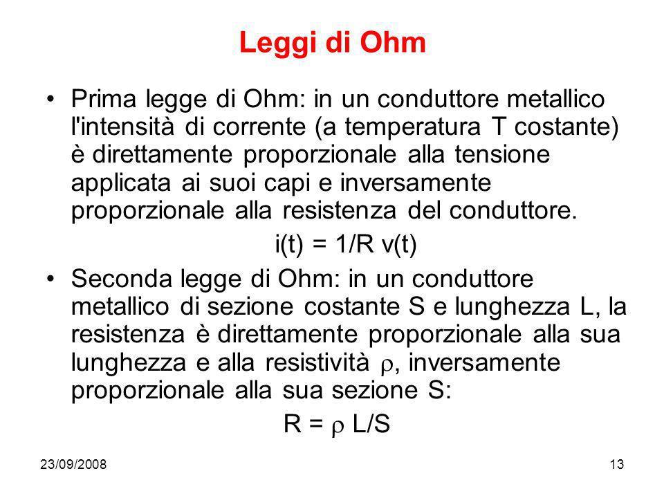 23/09/200813 Leggi di Ohm Prima legge di Ohm: in un conduttore metallico l'intensità di corrente (a temperatura T costante) è direttamente proporziona