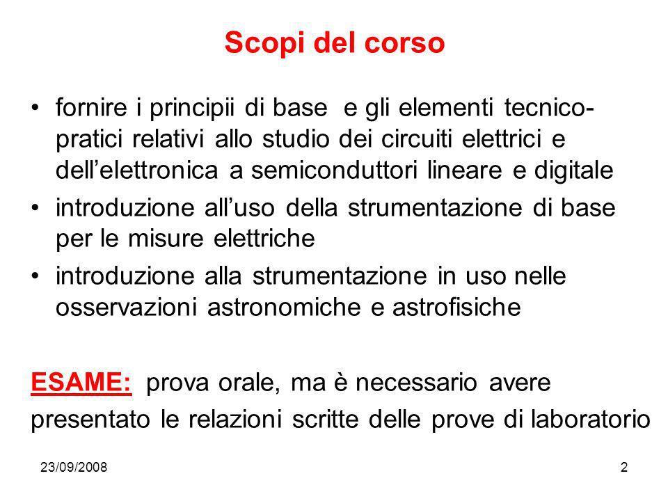 23/09/20082 Scopi del corso fornire i principii di base e gli elementi tecnico- pratici relativi allo studio dei circuiti elettrici e dellelettronica