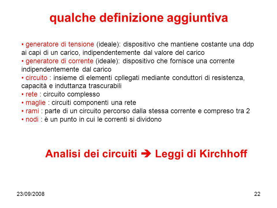 23/09/200822 qualche definizione aggiuntiva generatore di tensione (ideale): dispositivo che mantiene costante una ddp ai capi di un carico, indipende