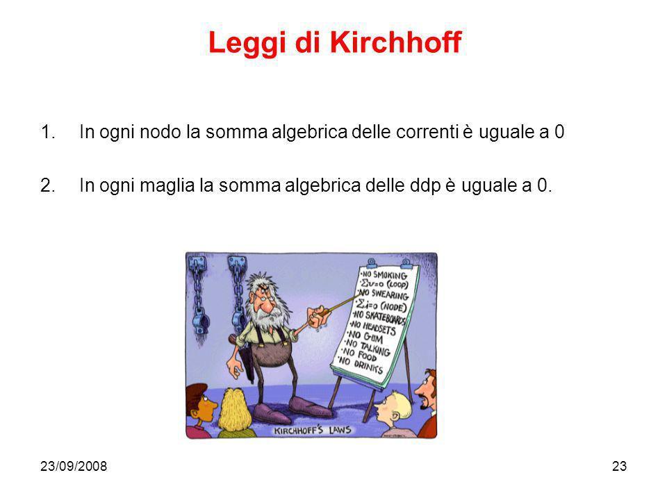 23/09/200823 Leggi di Kirchhoff 1.In ogni nodo la somma algebrica delle correnti è uguale a 0 2.In ogni maglia la somma algebrica delle ddp è uguale a